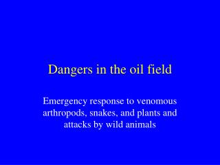 Dangers in the oil field