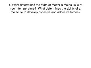 1. What determines the state of matter a molecule is at room temperature  What determines the ability of a molecule to d