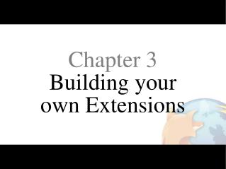 Chapter 3 Building your own Extensions