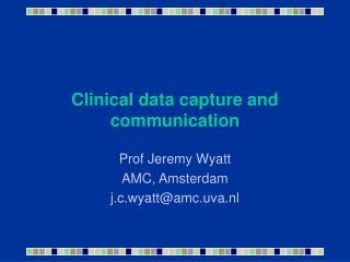 Clinical data capture and communication