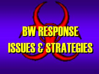 BW RESPONSE ISSUES & STRATEGIES