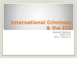 International Criminals  & the ICC