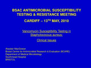 BSAC ANTIMICROBIAL SUSCEPTIBILITY TESTING & RESISTANCE MEETING CARDIFF – 13 TH  MAY, 2010