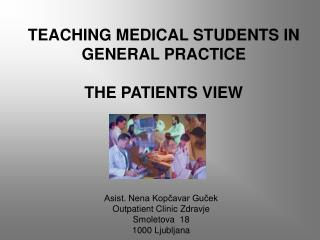 TEACHING MEDICAL STUDENTS IN GENERAL PRACTICE THE PATIENTS VIEW