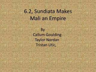 6.2, Sundiata Makes  Mali an Empire