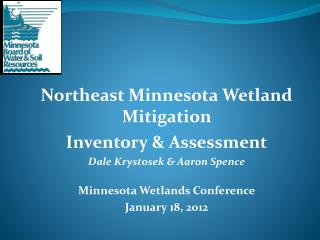 Northeast Minnesota Wetland Mitigation  Inventory & Assessment Dale Krystosek & Aaron Spence