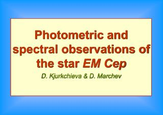 Photometric and spectral observations of the star  EM Cep D. Kjurkchieva & D. Marchev