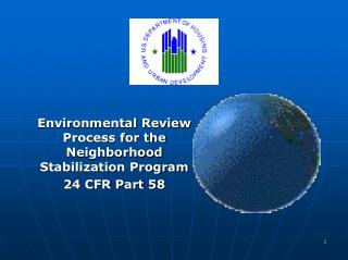Environmental Review Process for the Neighborhood Stabilization Program 24 CFR Part 58