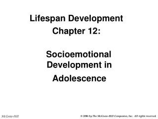 Lifespan Development Chapter 12:    Socioemotional Development in Adolescence