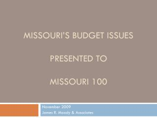 Missouri s Budget Issues  Presented To  Missouri 100
