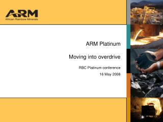 ARM Platinum Moving into overdrive