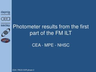 Photometer results from the first part of the FM ILT CEA - MPE - NHSC