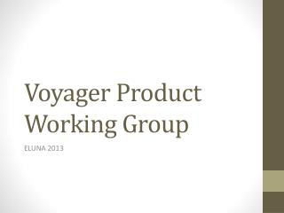 Voyager Product Working Group