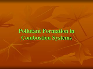 Pollutant Formation in Combustion Systems