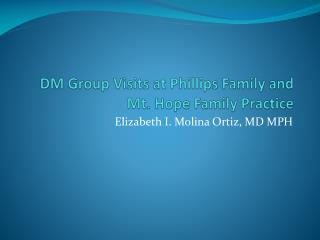 DM Group  Visits at Phillips Family and Mt. Hope Family Practic e