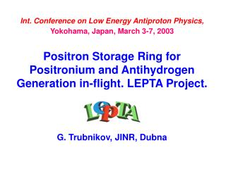 Int. Conference on Low Energy Antiproton Physics , Yokohama, Japan, March 3-7, 2003