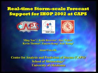 Real-time Storm-scale Forecast Support for IHOP 2002 at CAPS
