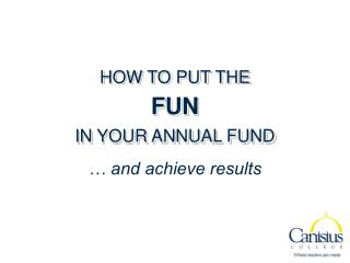 HOW TO PUT THE FUN IN YOUR ANNUAL FUND