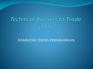 Technical  Barriers  to Trade (TBT)
