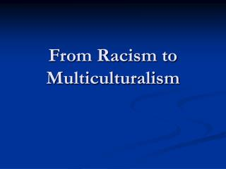From Racism to Multiculturalism