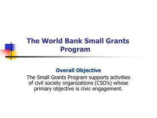 The World Bank Small Grants           		     Program