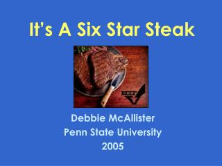 It's A Six Star Steak