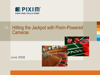 Hitting the Jackpot with Pixim-Powered Cameras