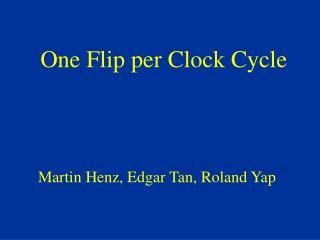 One Flip per Clock Cycle