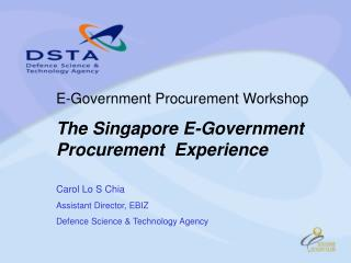 E-Government Procurement Workshop The Singapore E-Government Procurement  Experience  Carol Lo S Chia Assistant Director