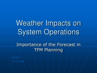 Weather Impacts on System Operations