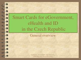 Smart Cards for eGovernment, eHealth and ID  in the Czech Republic