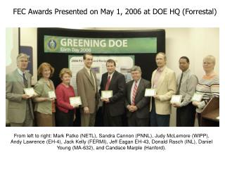 FEC Awards Presented on May 1, 2006 at DOE HQ (Forrestal)