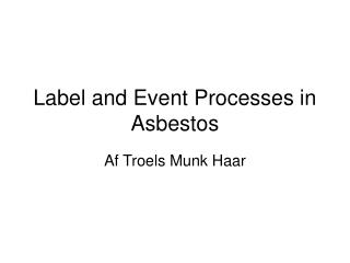 Label and Event Processes in Asbestos