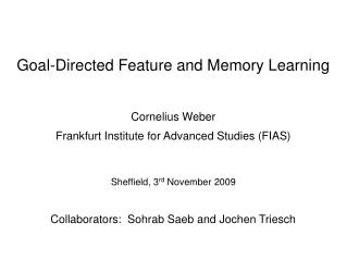 Goal-Directed Feature and Memory Learning Cornelius Weber