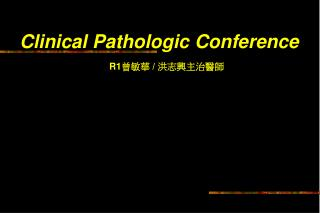 Clinical Pathologic Conference