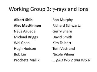 Working Group 3:   -rays  and  ions
