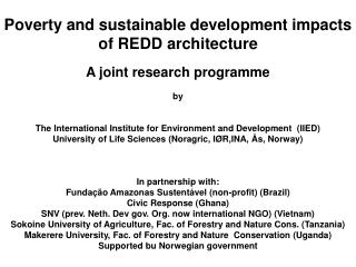 Poverty and sustainable development impacts of REDD architecture  A joint research programme by