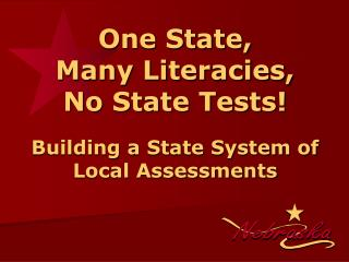 One State, Many Literacies, No State Tests! Building a State System of Local Assessments