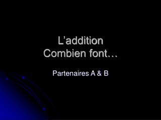 L'addition Combien font…