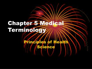 Chapter 5 Medical Terminology