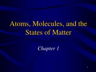 Atoms, Molecules, and the States of Matter Chapter 1