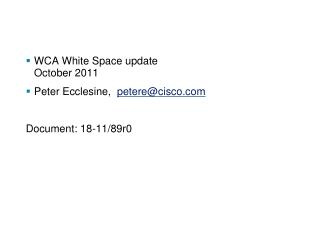 WCA White Space update October 2011 Peter Ecclesine,   petere@cisco Document: 18-11/89r0