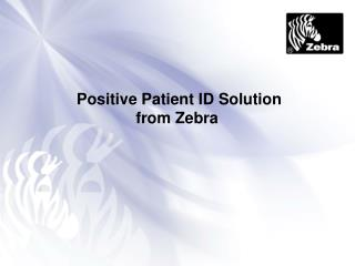 Positive Patient ID Solution  from Zebra