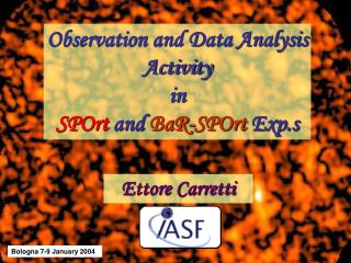 Observation and Data Analysis Activity in SPOrt  and  BaR-SPOrt  Exp.s