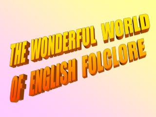 THE  WONDERFUL  WORLD OF   ENGLISH  FOLCLORE