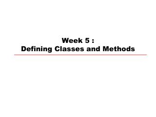 Week 5 :  Defining Classes and Methods