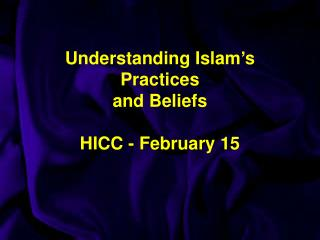 Understanding Islam's  Practices  and Beliefs HICC - February 15