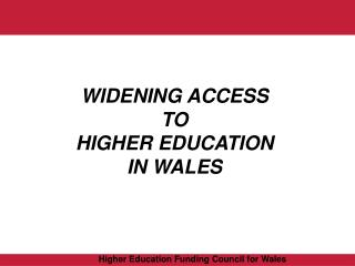 WIDENING ACCESS TO  HIGHER EDUCATION IN WALES