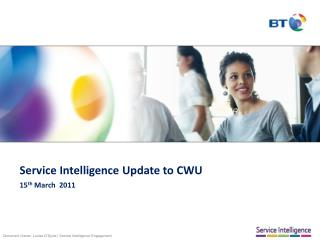 Service Intelligence Update to CWU  15 th  March  2011