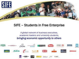 SIFE – Students in Free Enterprise A global network of business executives,